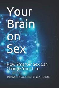 Your Brain on Sex: How Smarter Sex Can Change Your Life.
